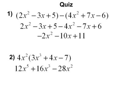 Quiz 1) 2). Multiplying a Trinomial and Binomial We can't FOIL because it is not 2 binomials. So we will distribute each term in the trinomial to each.