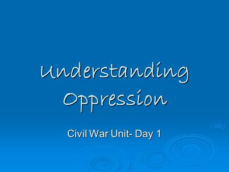 Understanding Oppression Civil War Unit- Day 1. Dominant vs. Subordinate Dominant, Oppressor:  Access to power  Economic control  Provide standards,