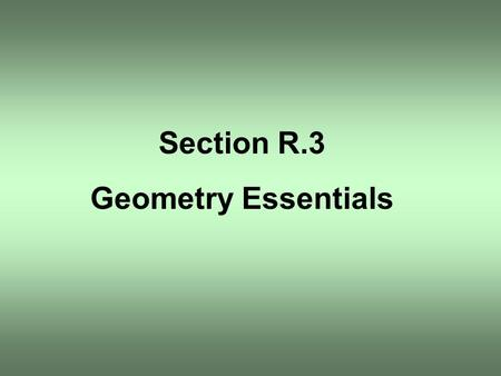 Section R.3 Geometry Essentials.