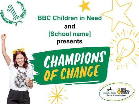 And [School name] presents BBC Children in Need. It has finally arrived... Video clip 7: Welcome to the Celebration of Champions (Click image to play.