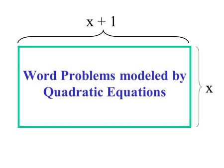 Word Problems modeled by Quadratic Equations x + 1 x.