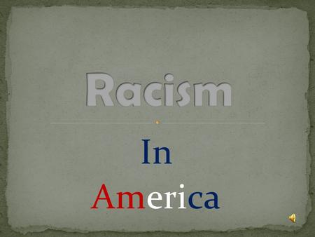 In America. ANYONE CAN BE A RACIST Racism is singling out one race or multiple races because an individual believes their race is dominant It can.