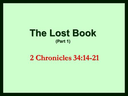 The Lost Book (Part 1) 2 Chronicles 34: /25/2015 am
