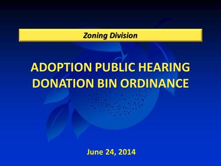 ADOPTION PUBLIC HEARING DONATION BIN ORDINANCE Zoning Division June 24, 2014.