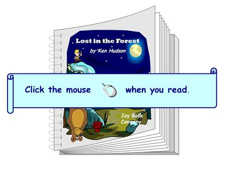 Lost in the Forest by Ken Hudson Click the mouse when you read. Joy Book Company.