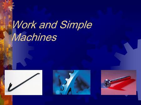 Work and Simple Machines What is work?  In science, the word work has a different meaning than you may be familiar with.  The scientific definition.