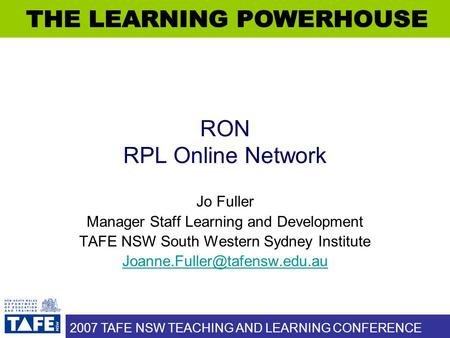 2007 TAFE NSW TEACHING AND LEARNING CONFERENCE RON RPL Online Network Jo Fuller Manager Staff Learning and Development TAFE NSW South Western Sydney Institute.
