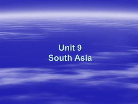Unit 9 South Asia. South Asia and Southeast Asia make up the two regions in Southern Asia.