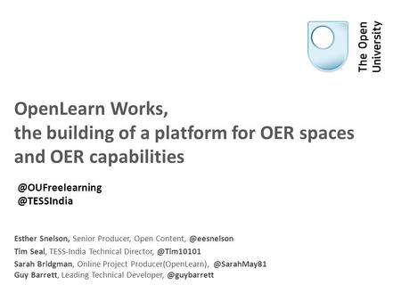 OpenLearn Works, the building of a platform for OER spaces and OER capabilities Esther Snelson, Senior Producer, Open Tim Seal, TESS-India.