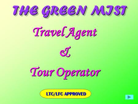 THE GREEN MIST THE GREEN MIST LTC/LFC APPROVED Travel Agent & Tour Operator.
