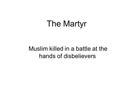 The Martyr Muslim killed in a battle at the hands of disbelievers.