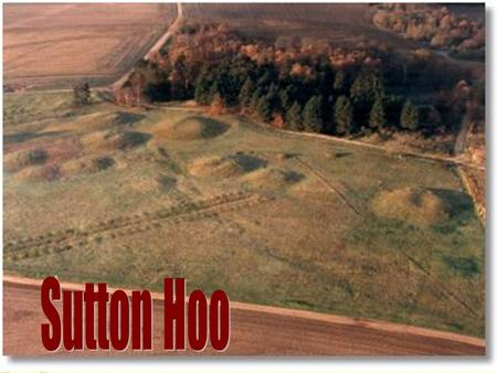 Background on Sutton Hoo Burial The Sutton Hoo burial consists of a wooden long boat covered by a large mound of soil. At the centre of the ship was a.