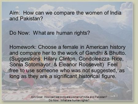 Aim/Goal: How can we compare women of India and Pakistan? Do Now: What are human rights? Aim: How can we compare the women of India and Pakistan? Do Now: