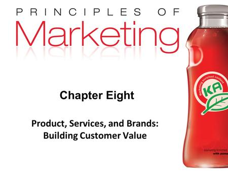 Chapter 8 - slide 1 Copyright © 2009 Pearson Education, Inc. Publishing as Prentice Hall Chapter Eight Product, Services, and Brands: Building Customer.