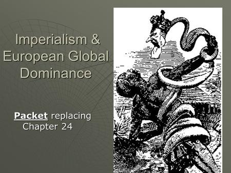 Imperialism & European Global Dominance Imperialism & European Global Dominance Packet replacing Chapter 24.