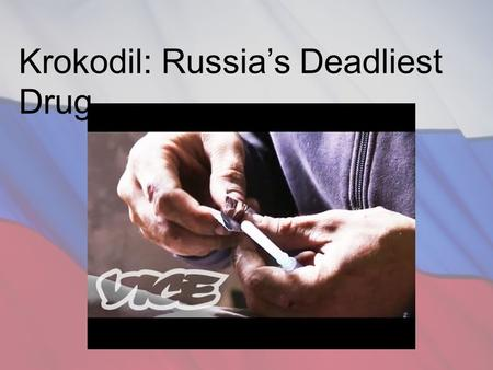 Krokodil: Russia's Deadliest Drug. Emotional Manipulation and Over-dramatization: -Warning of extreme and disturbing content -Camera always shaking, zooming.