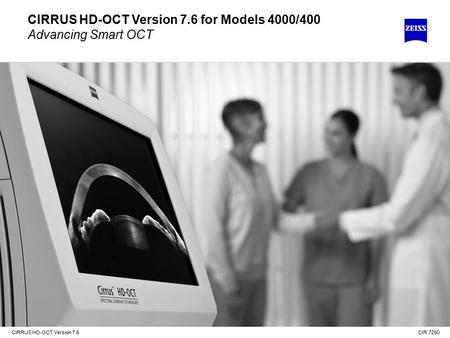 CIRRUS HD-OCT Version 7.6 CIRRUS HD-OCT Version 7.6 for Models 4000/400 Advancing Smart OCT CIR.7250.