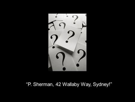 """P. Sherman, 42 Wallaby Way, Sydney!"". 7.2 Similar Polygons."