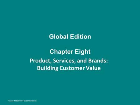 Global Edition Chapter Eight Product, Services, and Brands: Building Customer Value Copyright ©2014 by Pearson Education.