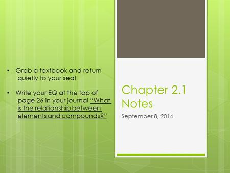"Chapter 2.1 Notes September 8, 2014 Grab a textbook and return quietly to your seat Write your EQ at the top of page 26 in your journal ""What is the relationship."