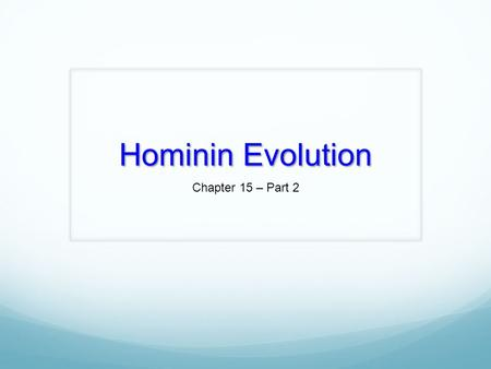 Hominin Evolution Chapter 15 – Part 2. Hominin Species: When Did They Live? The oldest hominin fossil that has been found would have lived between 6-7.