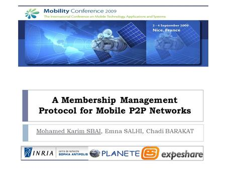 A Membership Management Protocol for Mobile P2P Networks Mohamed Karim SBAI, Emna SALHI, Chadi BARAKAT.