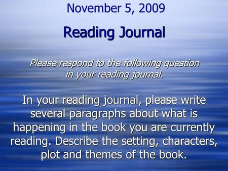 Reading Journal Please respond to the following question in your reading journal. November 5, 2009 Reading Journal Please respond to the following question.