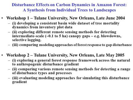Disturbance Effects on Carbon Dynamics in Amazon Forest: A Synthesis from Individual Trees to Landscapes Workshop 1 – Tulane University, New Orleans, Late.