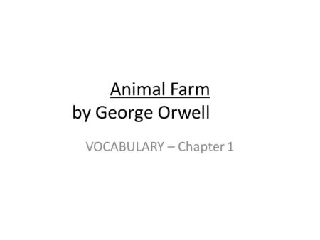 Animal Farm by George Orwell VOCABULARY – Chapter 1.