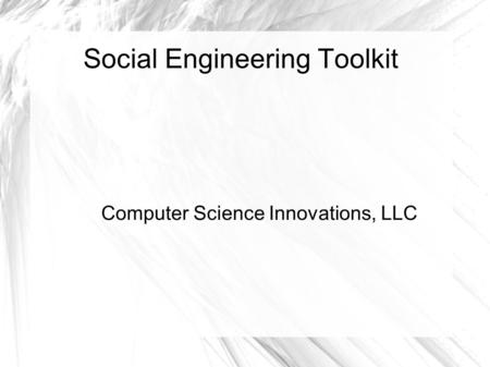 Social Engineering Toolkit Computer Science Innovations, LLC.