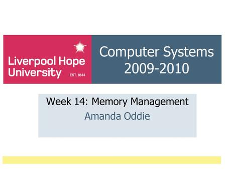 Computer Systems 2009-2010 Week 14: Memory Management Amanda Oddie.