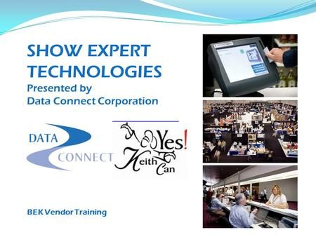 SHOW EXPERT TECHNOLOGIES Presented by Data Connect Corporation BEK Vendor Training.