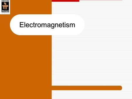Electromagnetism. ELE101/102Dept of E&E,MIT Manipal2 Magnetic field around a current carrying conductor Grip rule : If the conductor is gripped with right.
