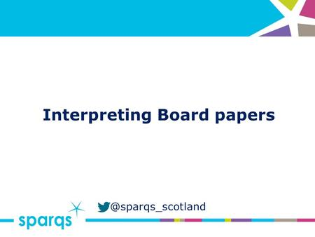 @sparqs_scotland Interpreting Board Objectives By the end of this session you will: Be able to list the various types of documents.