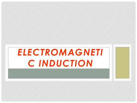 ELECTROMAGNETI C INDUCTION. I can cause B B can cause I There are 3 ways to induce I: 1) Change B 2) Change the area of the 3) Change the orientation.