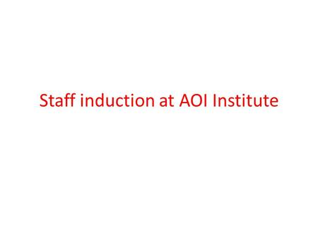 Staff induction at AOI Institute. An induction programme is an important process for bringing staff into an organisation. It provides an introduction.