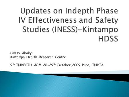 Livesy Abokyi Kintampo Health Research Centre 9 th INDEPTH AGM 26-29 th October,2009 Pune, INDIA.