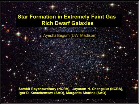 Star Formation in Extremely Faint Gas Rich Dwarf Galaxies Rich Dwarf Galaxies Sambit Roychowdhury (NCRA), Jayaram N. Chengalur (NCRA), Sambit Roychowdhury.