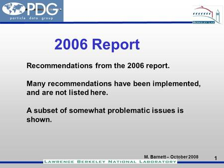 1 M. Barnett – October 2008 DOE Review 2006 Report Recommendations from the 2006 report. Many recommendations have been implemented, and are not listed.