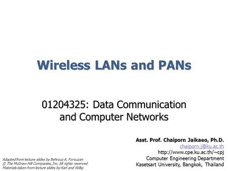 Wireless LANs and PANs 01204325: Data Communication and Computer Networks Asst. Prof. Chaiporn Jaikaeo, Ph.D.