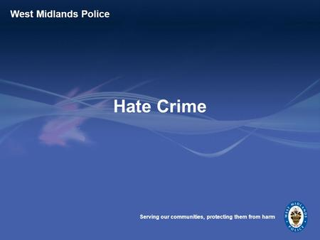 Serving our communities, protecting them from harm West Midlands Police Hate Crime.
