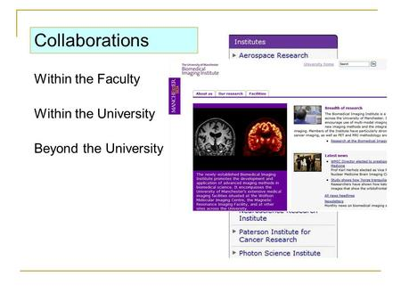 Collaborations Within the Faculty Within the University Beyond the University Basic Science Clinical Science Translation research.