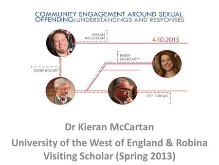 Dr Kieran McCartan University of the West of England & Robina Visiting Scholar (Spring 2013)