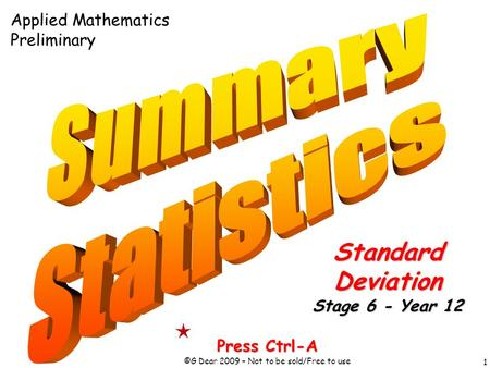 1 Press Ctrl-A ©G Dear 2009 – Not to be sold/Free to use StandardDeviation Stage 6 - Year 12 Applied Mathematics Preliminary.