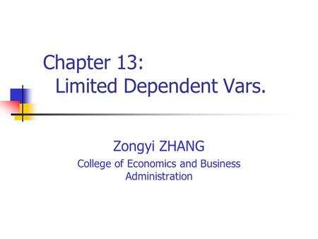 Chapter 13: Limited Dependent Vars. Zongyi ZHANG College of Economics and Business Administration.