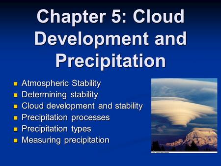Chapter 5: Cloud Development and Precipitation Atmospheric Stability Atmospheric Stability Determining stability Determining stability Cloud development.
