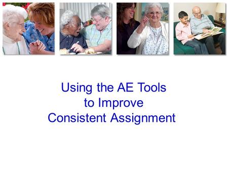 Using the AE Tools to Improve Consistent Assignment.