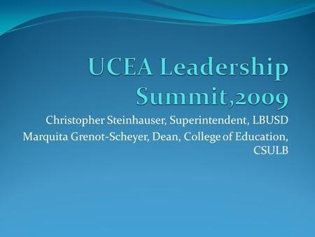 Christopher Steinhauser, Superintendent, LBUSD Marquita Grenot-Scheyer, Dean, College of Education, CSULB.
