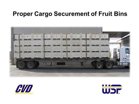 Proper Cargo Securement of Fruit Bins. Background Federal Motor Carrier Safety Administration (FMCSA) new cargo securement rules, January 1, 2004 Letter.