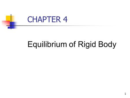 CHAPTER 4 Equilibrium of Rigid Body.